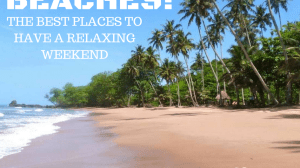Beaches! The best place to have a relaxing weekend