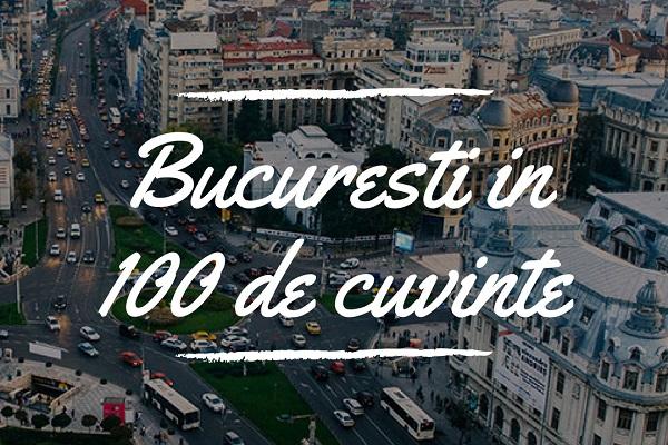 Bucuresti - 100 de cuvinte