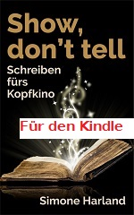 Show, don't tell – Schreiben fürs Kopfkino Simone Harland für den Kindle-Reader