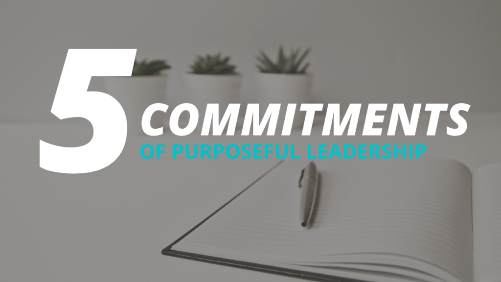 five commitments of purposeful leadership