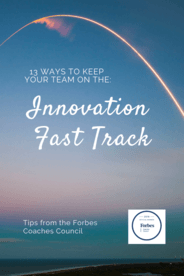 13 Ways To Keep Your Team On The Innovation Fast Track
