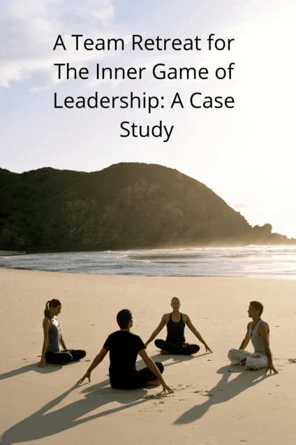 A team retreat for the inner game of leadership a case study
