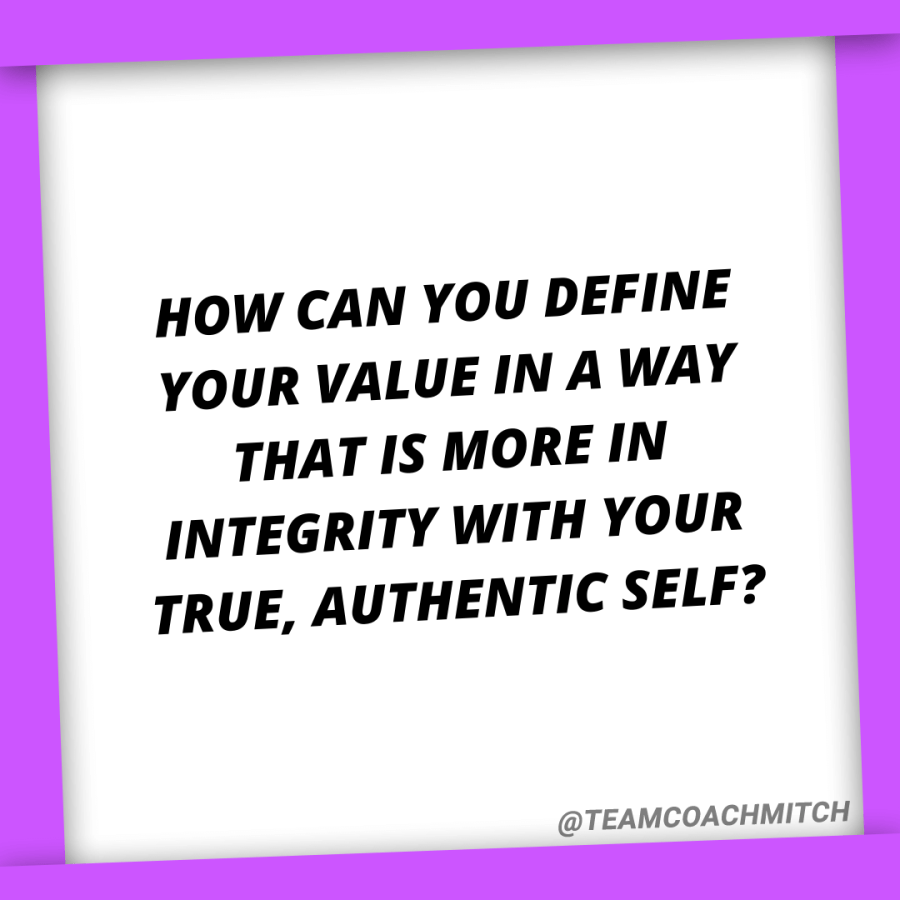 How can you define your value in a way that is more in integrity with your true, authentic self?