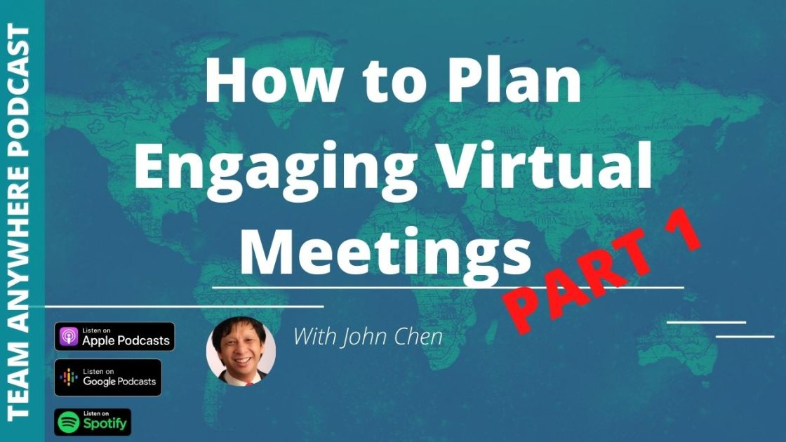 Ep 22 how to plan engaging virtual meetings with John Chen Part 1 Team Anywhere Podcast