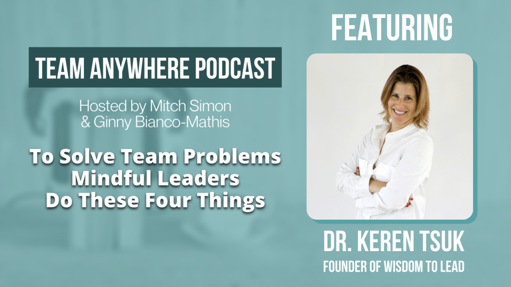To Solve Team Problems Mindful Leaders Do These Four Things | Leadership Podcast