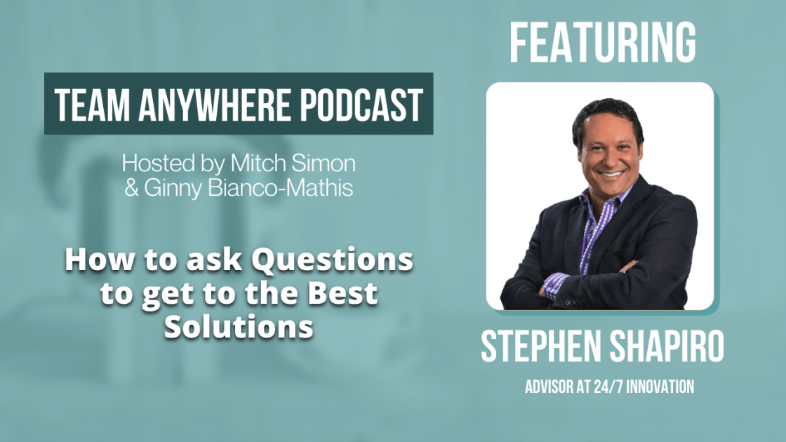 how to ask questions to get to the best solutions team anywhere leadership podcasts episode 11