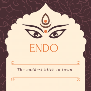 Endo - The baddest bitch in town