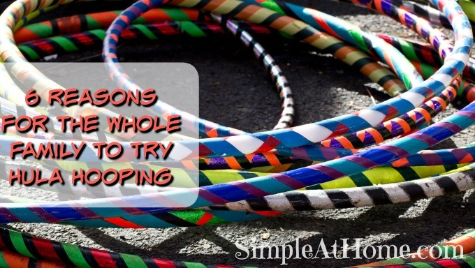 6 Reasons for the Whole Family to Try Hula Hooping