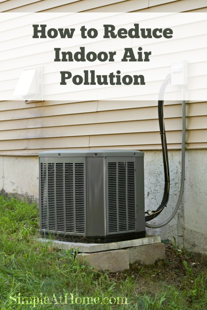 How any why to reduce indoor air pollution.