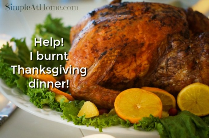 What to do When you Burn Thanksgiving Dinner