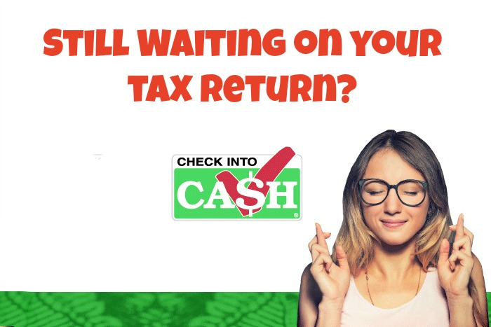 Still waiting on your tax return?