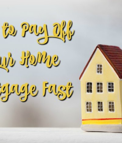 How to Pay Off your Home Mortgage Fast