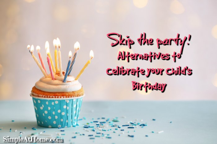 Skip The Party Alternatives To Celibrate Your Childs Birthday