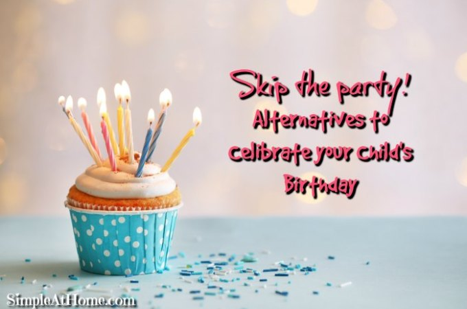 Skip the party! Alternatives to Celibrate your Child's Birthday