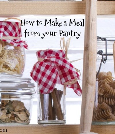 How to Make a Meal from your Pantry