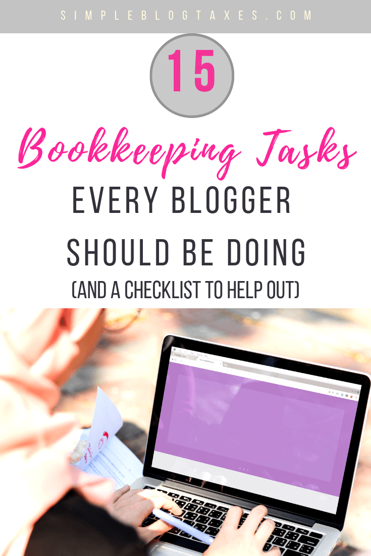 15 bookkeeping tasks for bloggers. Get a bookkeeping checklist to keep your small business on track. Blogging for money means preparing for tax time. #BlogBusinessTips #BlogTaxes #BloggingTips #BookkeepingChecklist SimpleBlogTaxes.com
