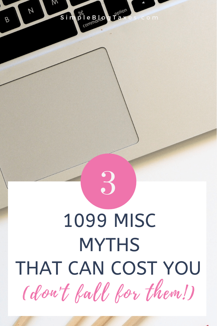 3 big myths about 1099 Misc tax forms that could really cost you. Don't make these mistakes when reporting your income on your taxes as a blogger or influencer. Know your small business facts and take control of your money making business. #BlogTaxes #1099Tips #1099Misc #MakingMoneyBlogging #SmallBusinessTips #AccountingTips #BookkeepingTips SimpleBlogTaxes.com