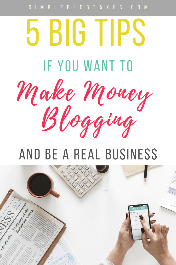 5 Big tips if you want to make money blogging and be a real business text overlay with picture of desk and woman's hand working