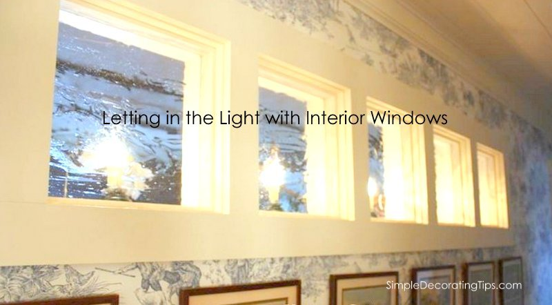 letting in the light with interior windows simpledecoratingtips.com