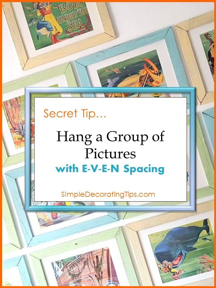SECRET TIP! HANG A GROUP OF PICTURES…