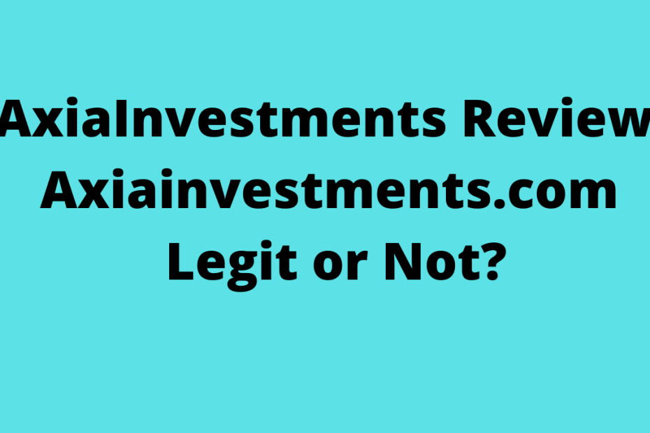 AxiaInvestments Review - Axiainvestments.com Legit or Not