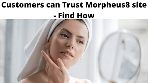 Customers can Trust Morpheus8 site - Find How