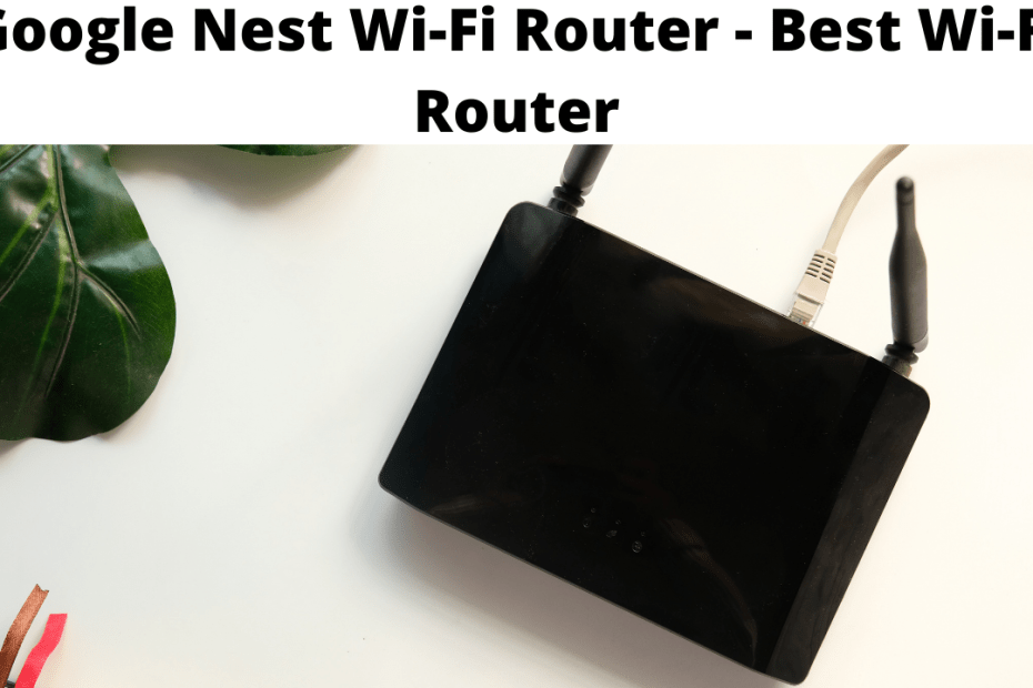 Google Nest Wi-Fi Router - Best Wi-Fi Router