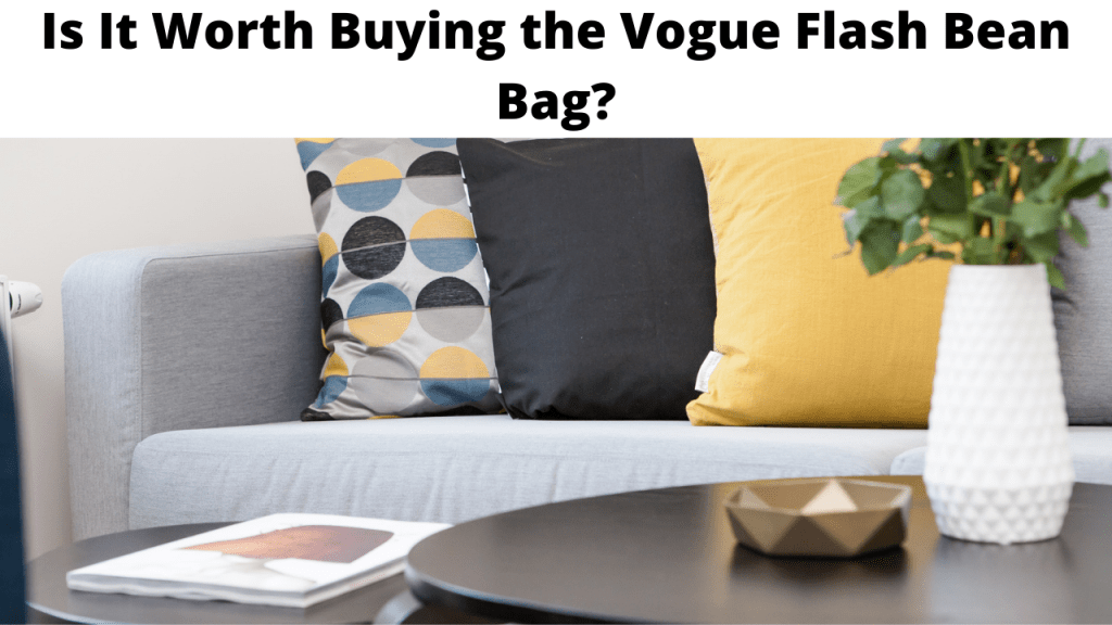 Is It Worth Buying the Vogue Flash Bean Bag?