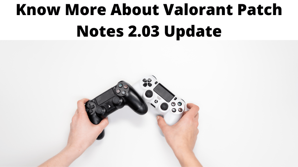 Know More About Valorant Patch Notes 2.03 Update