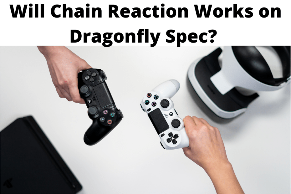 Will Chain Reaction Works on Dragonfly Spec?