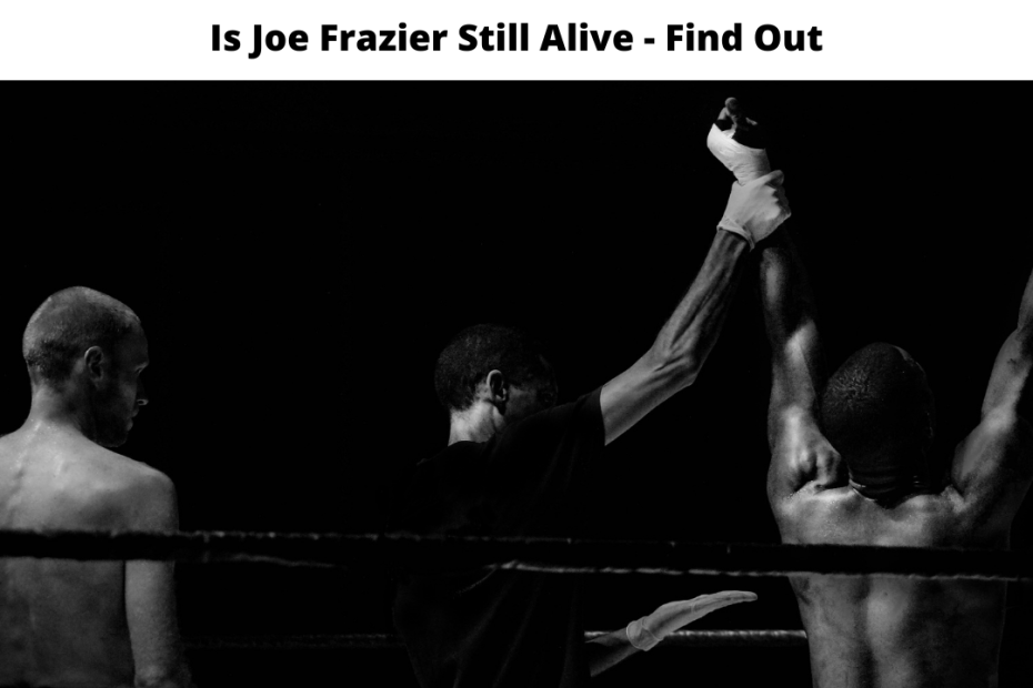 Is Joe Frazier Still Alive