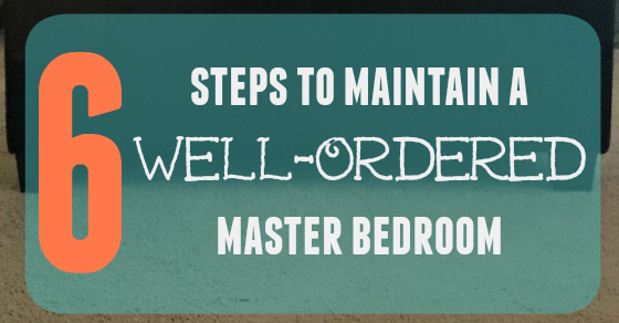 simple steps to maintain a well-ordered master bedroom