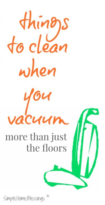 simple ways to get the rest of your house clean while vacuuming the floors