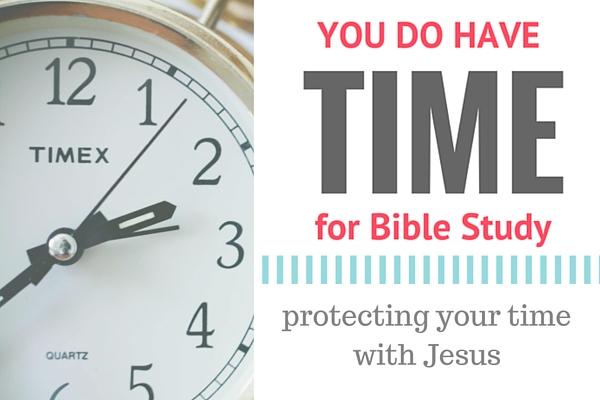 You DO have time for Bible study - protecting your time with Jesus