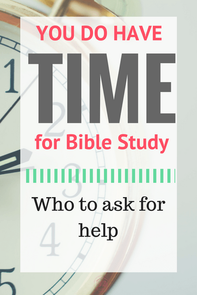 You DO have time for Bible Study - here's who to ask for help.