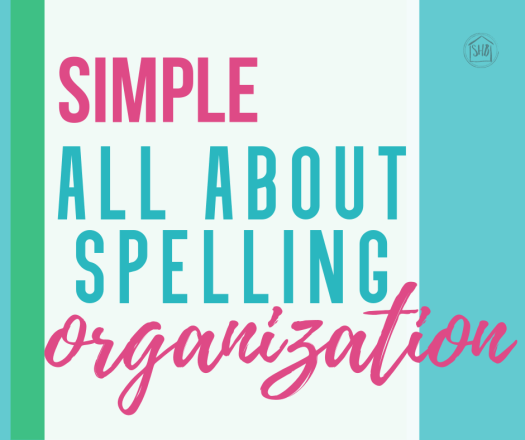 simple ideas for organizing all about spelling curriculum for your homeschool - with free printable spelling sheets