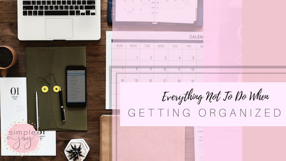 Everything not to do when getting organized