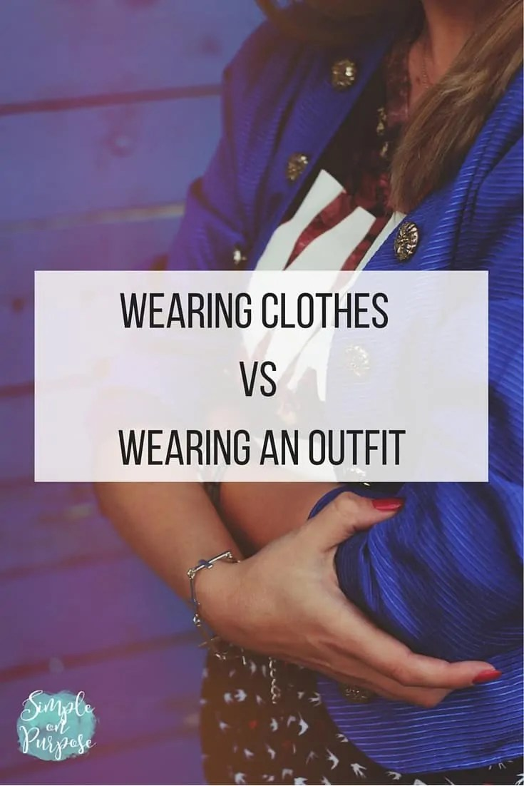 Wearing Clothes vs Wearing an Outfit (Outfit styling tips)
