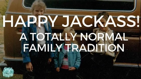 Happy Jackass! A Totally Normal Family Tradition