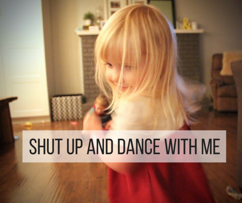 Shut Up and Dance With Me (#wholemama)