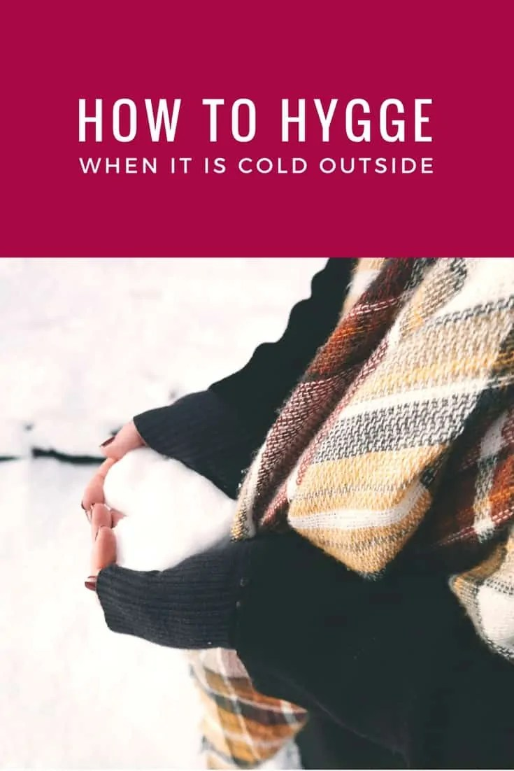 How to Hygge When It Is Cold Outside