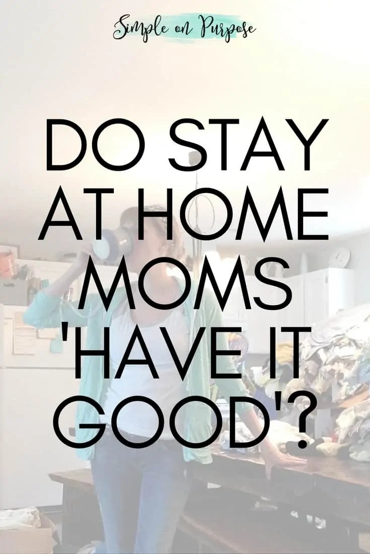 Do Stay At Home Moms 'Have It Good'?