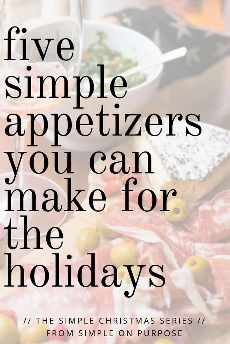 Five Simple Appetizers You Can Make For the Holidays