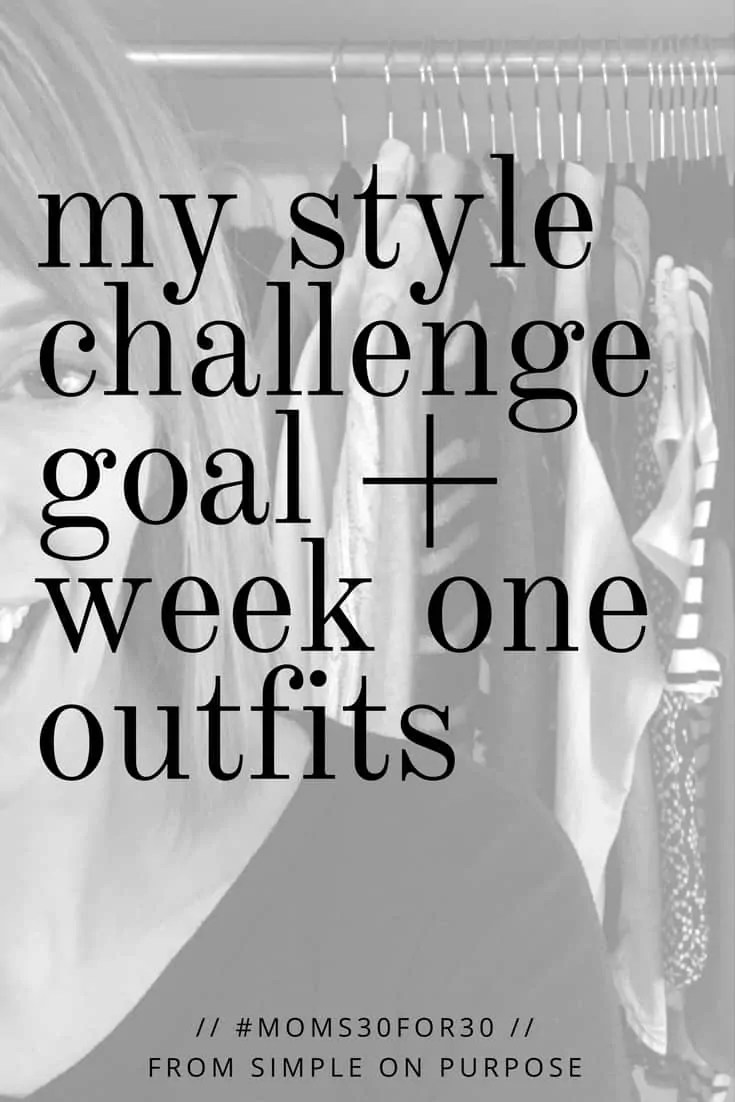 My Style Challenge Goal for the #moms30for30 + Week One Outfits