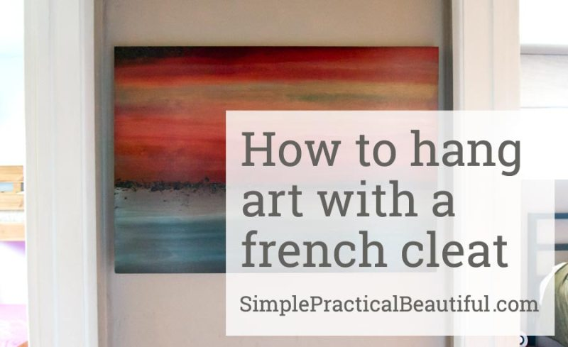How to hang art with a french cleat | SimplePracticalBeautiful.com