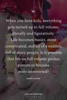 When you have kids life becomes busier, more complicated