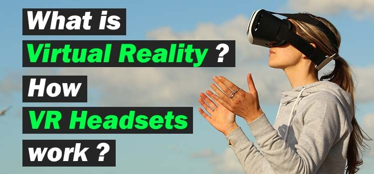 what is virtual reality and VR headsets
