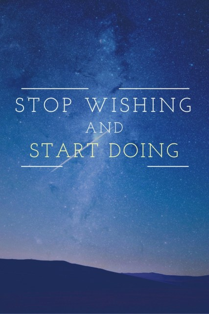 Stop Wishing and Start Doing - Simple Sojourns
