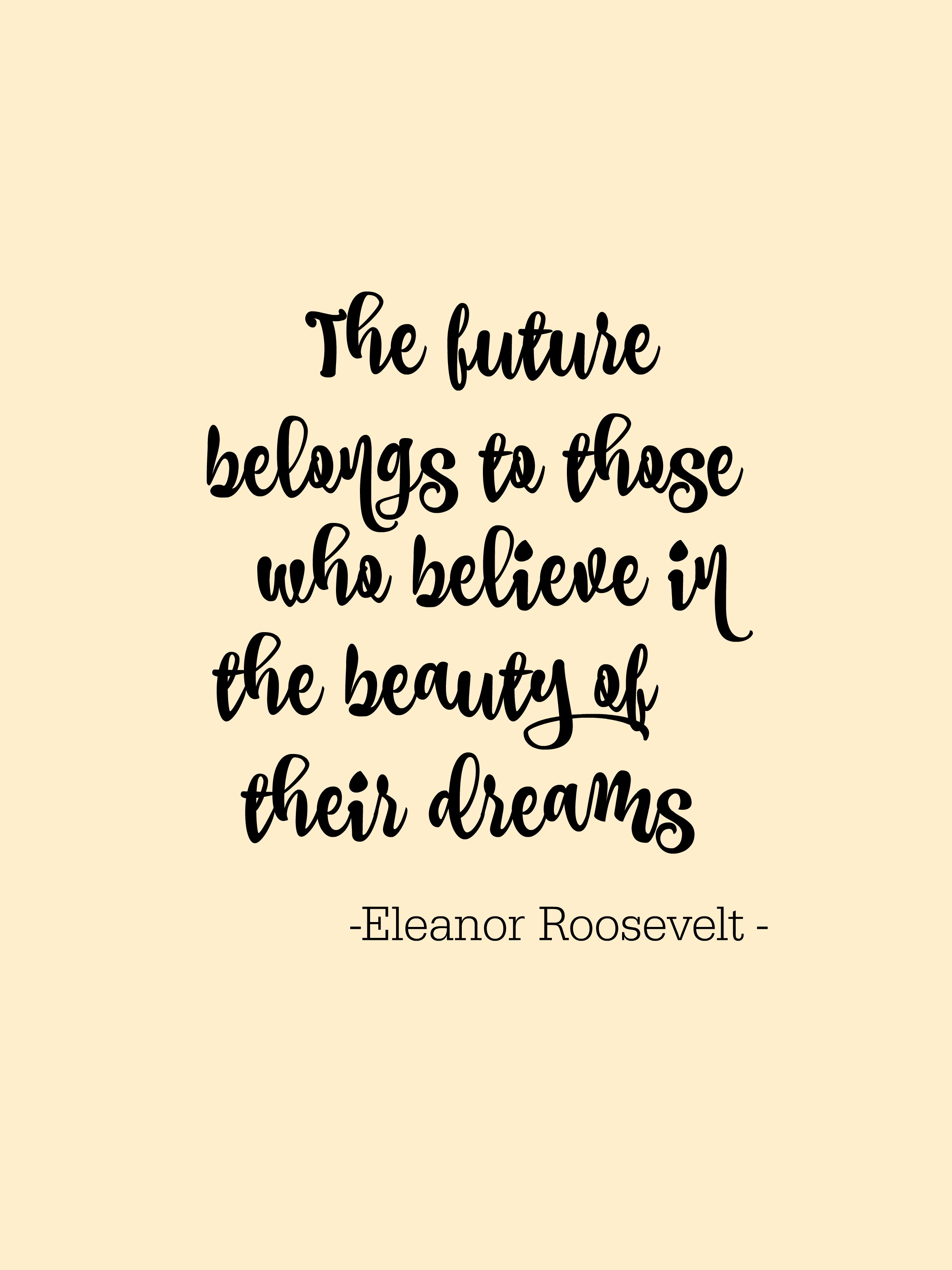The future belongs to those who believe in the beauty of their dreams - Eleanor Roosevelt - Simple Sojourns #inspiration #quotes #printable #EleanorRoosevelt