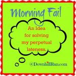 Morning Fail:  An idea for solving perpetual lateness
